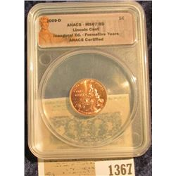 "1367 _ 2009 D ""ANACS MS67 RD Lincoln Cent Inaugural Ed. Formative Years ANACS Certified"" and slabbed"