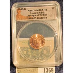 "1369 _ 2009 D ""ANACS MS67 RD Lincoln Cent Inaugural Edition"" Log Cabin ANACS Certified"" and slabbed"