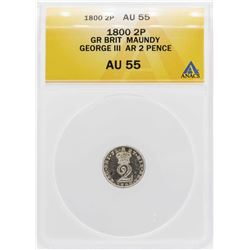 1800 Great Britain 2 Pence Maundy George III AR Silver Coin ANACS AU55