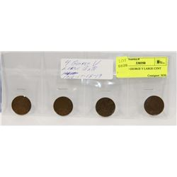 LOT OF 4 GEORGE V LARGE CENT COINS,