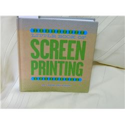LITTLE BOOK OF PRINTING BY CASPAR WILLIAMSON A compact history of screenprinting, a guide to the dif